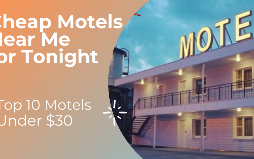 Top 10 Cheap Motels Near Me for Tonight Under $30